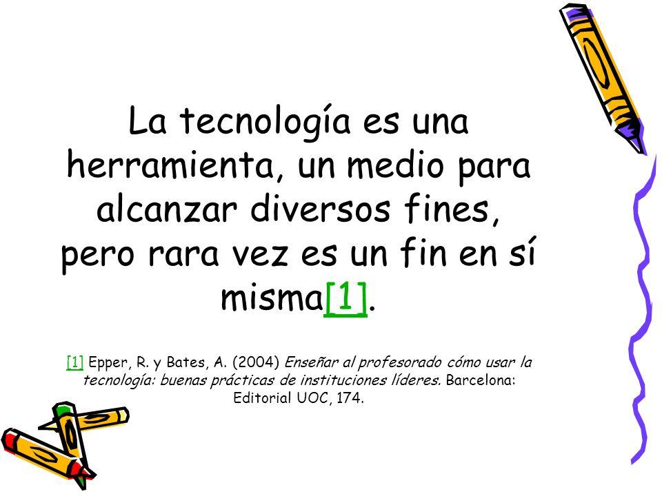 La tecnología es una herramienta, un medio para alcanzar diversos fines, pero rara vez es un fin en sí misma[1].